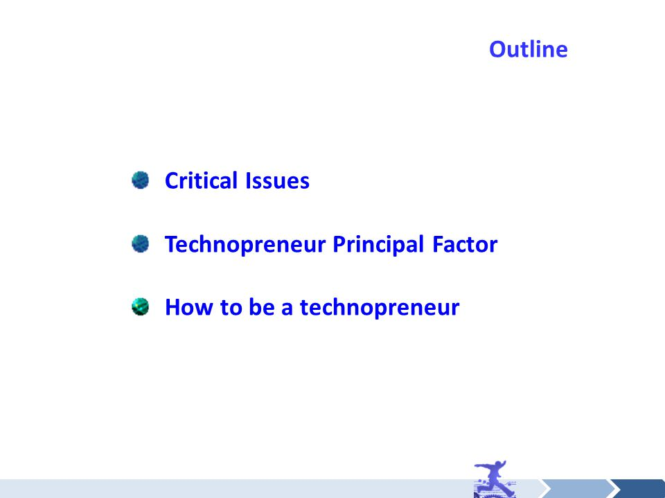 Outline Critical Issues Technopreneur Principal Factor How to be a technopreneur