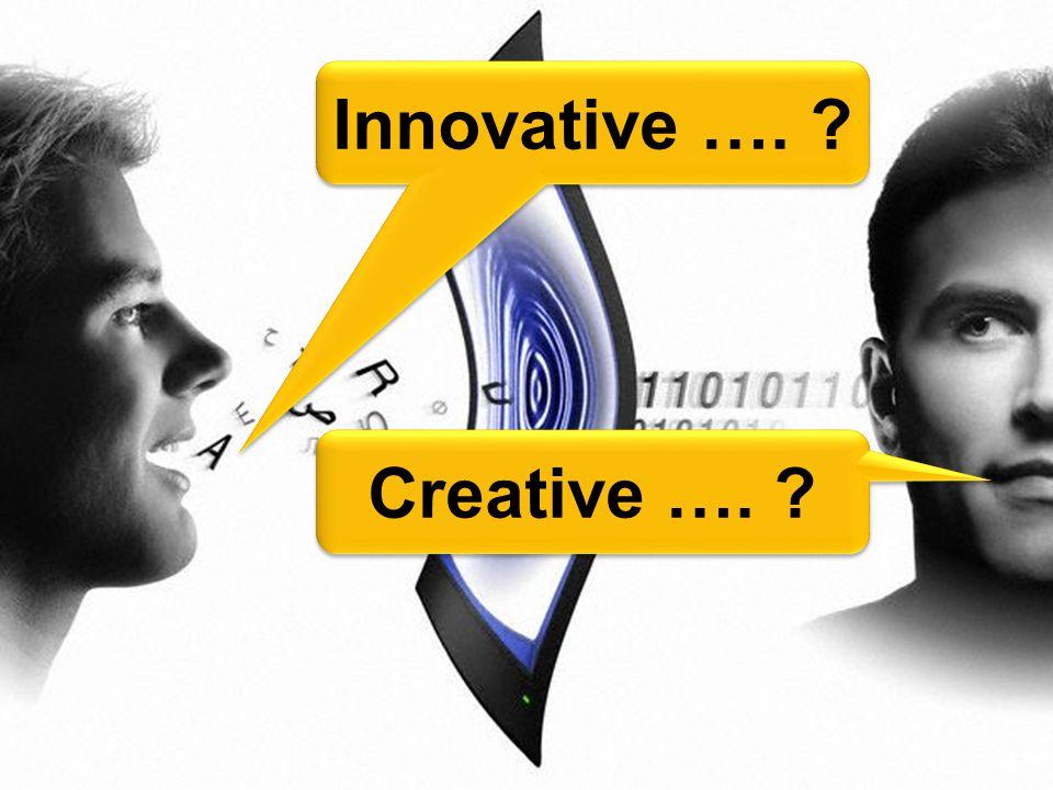 Innovative …. Creative ….
