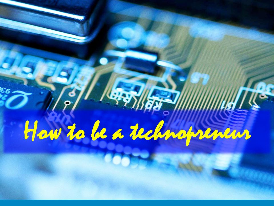 How to be a technopreneur
