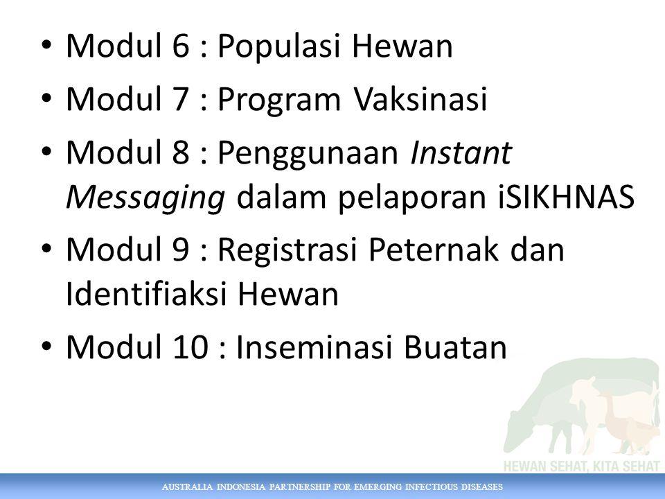 Modul 6 : Populasi Hewan Modul 7 : Program Vaksinasi. Modul 8 : Penggunaan Instant Messaging dalam pelaporan iSIKHNAS.