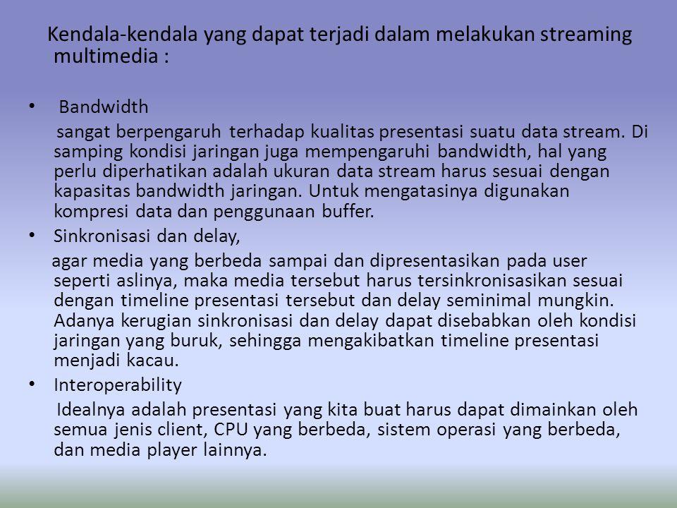 Kendala-kendala yang dapat terjadi dalam melakukan streaming multimedia :