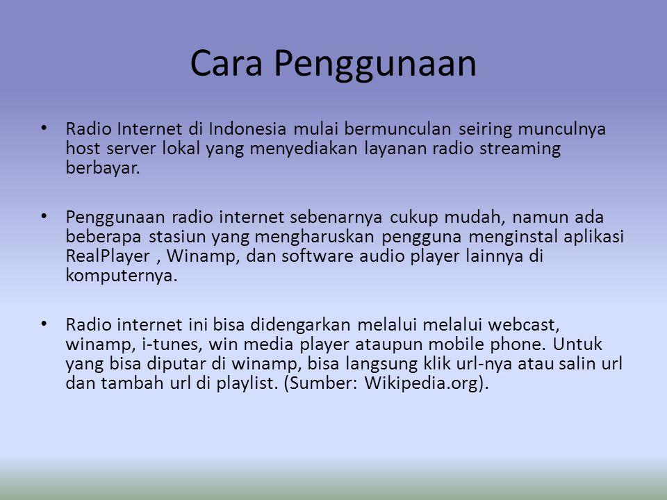 Cara Penggunaan Radio Internet di Indonesia mulai bermunculan seiring munculnya host server lokal yang menyediakan layanan radio streaming berbayar.
