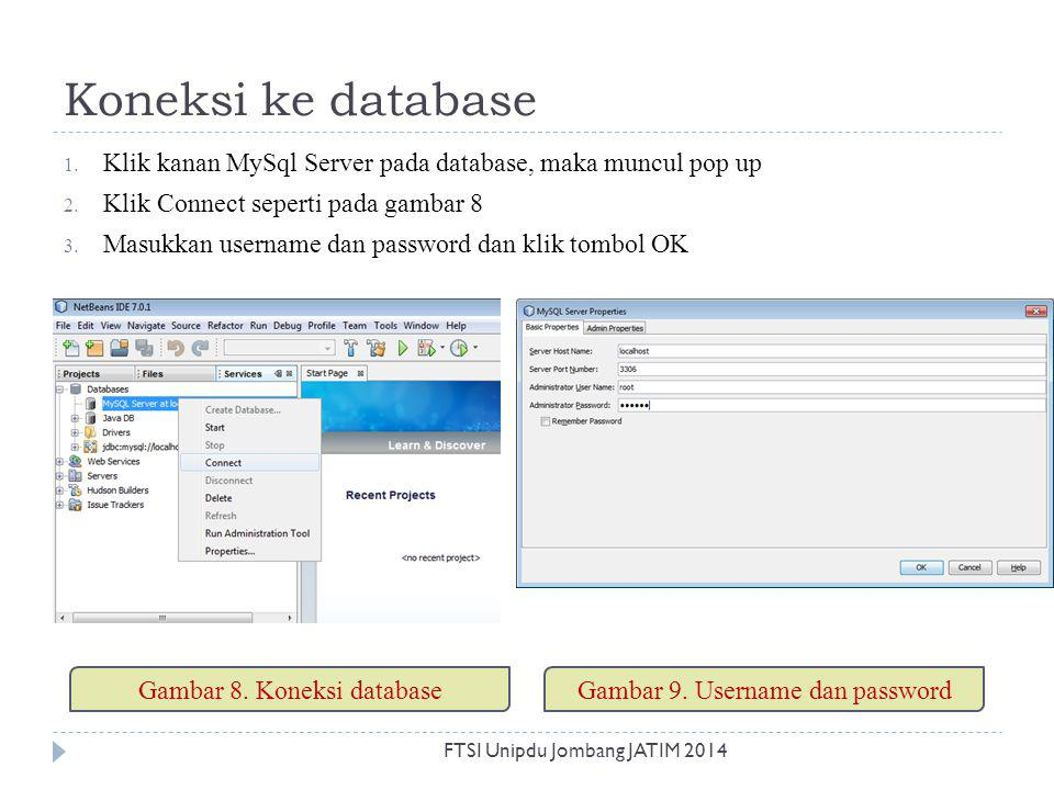 Koneksi ke database Klik kanan MySql Server pada database, maka muncul pop up. Klik Connect seperti pada gambar 8.
