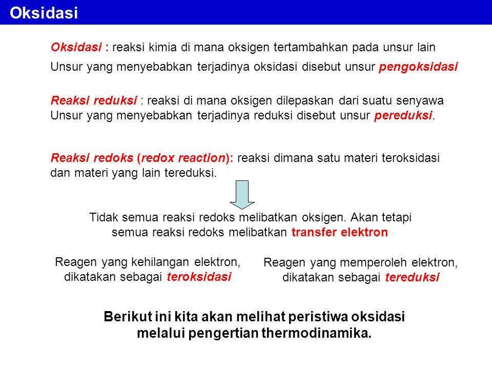Oksidasi Oksidasi : reaksi kimia di mana oksigen tertambahkan pada unsur lain. Unsur yang menyebabkan terjadinya oksidasi disebut unsur pengoksidasi.