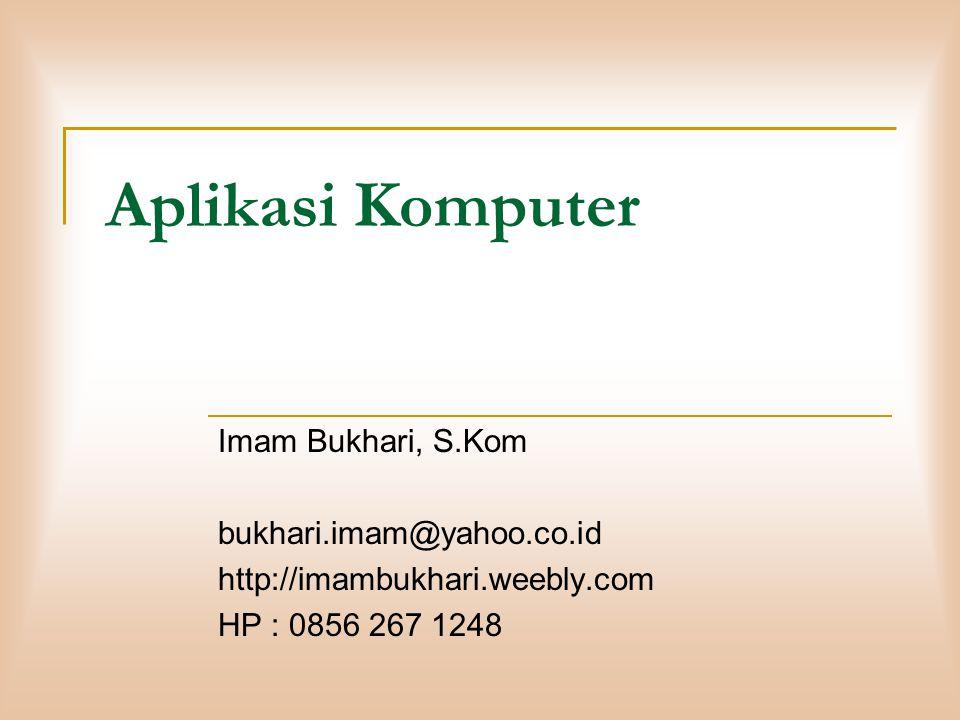 Aplikasi Komputer Imam Bukhari, S.Kom bukhari.imam@yahoo.co.id