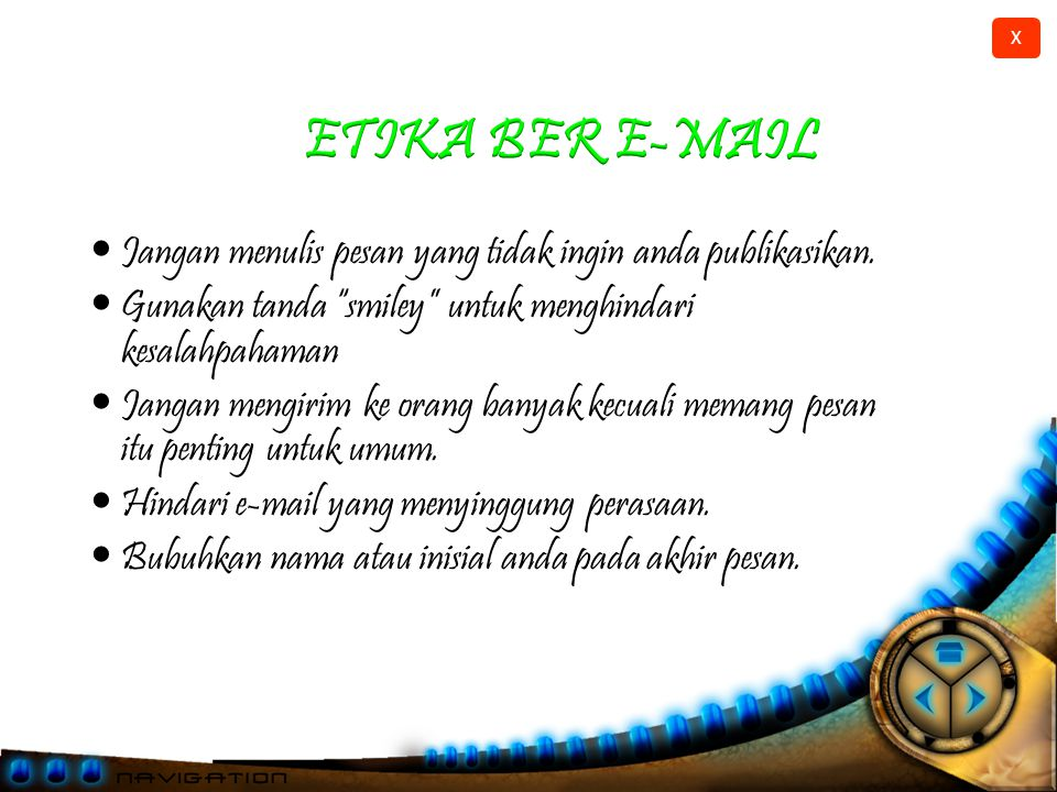 ETIKA BER E-MAIL Jangan menulis pesan yang tidak ingin anda publikasikan. Gunakan tanda smiley untuk menghindari kesalahpahaman.