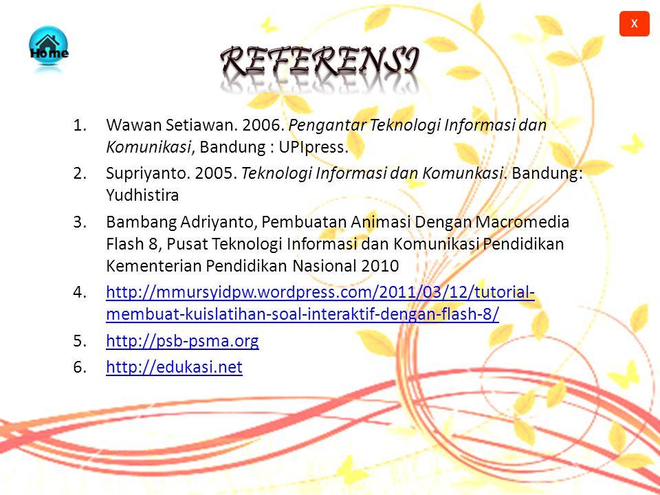 X REFERENSI. Wawan Setiawan. 2006. Pengantar Teknologi Informasi dan Komunikasi, Bandung : UPIpress.
