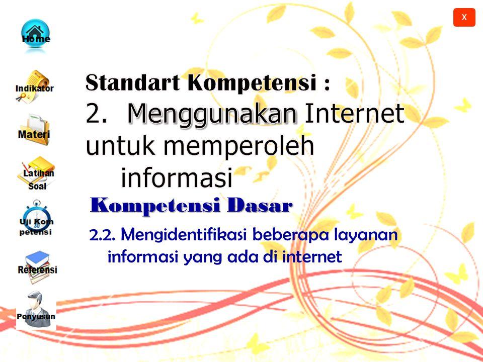 X Standart Kompetensi : 2. Menggunakan Internet untuk memperoleh. informasi. Kompetensi Dasar.