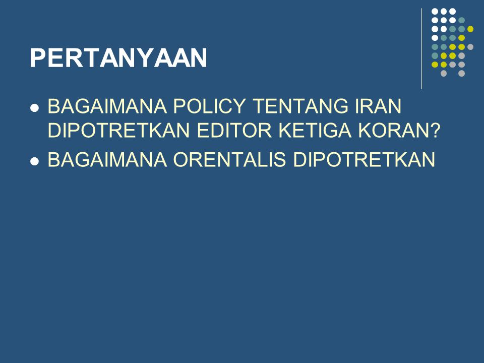 PERTANYAAN BAGAIMANA POLICY TENTANG IRAN DIPOTRETKAN EDITOR KETIGA KORAN.