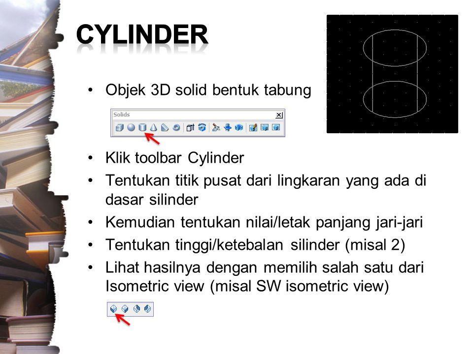 CYLINDER Objek 3D solid bentuk tabung Klik toolbar Cylinder