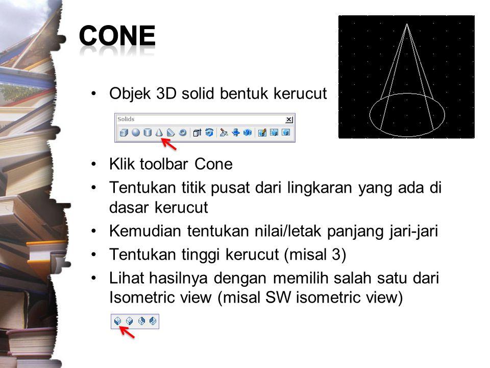 CONE Objek 3D solid bentuk kerucut Klik toolbar Cone
