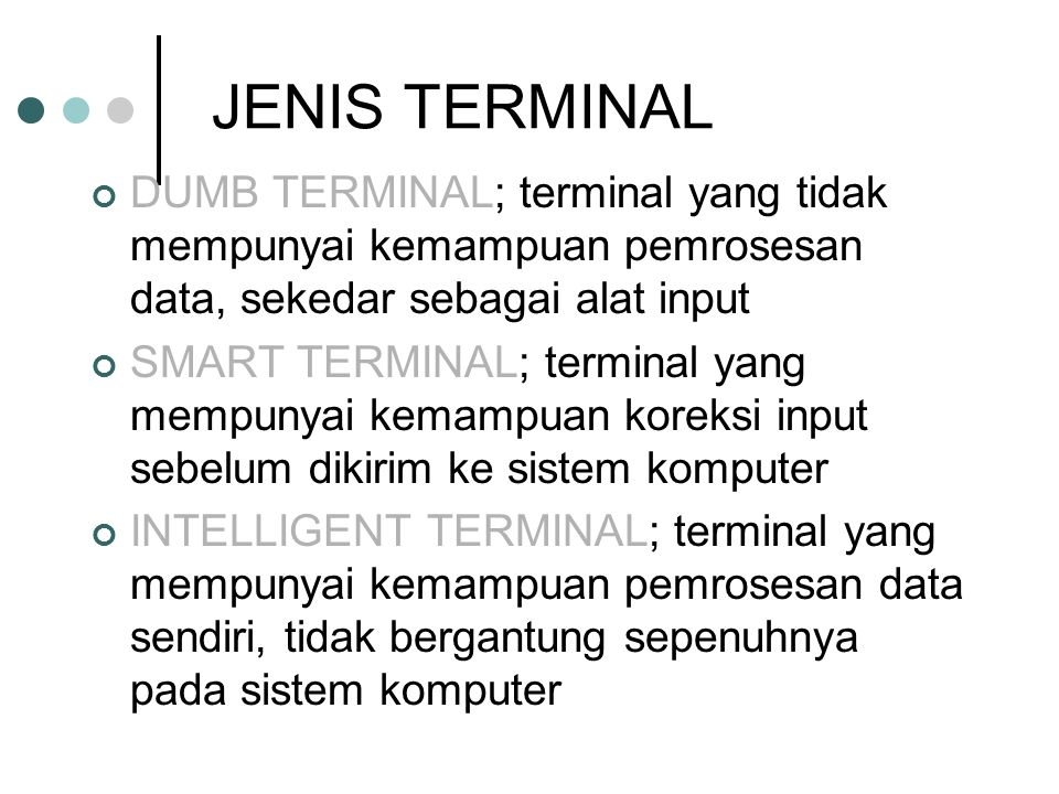 JENIS TERMINAL DUMB TERMINAL; terminal yang tidak mempunyai kemampuan pemrosesan data, sekedar sebagai alat input.