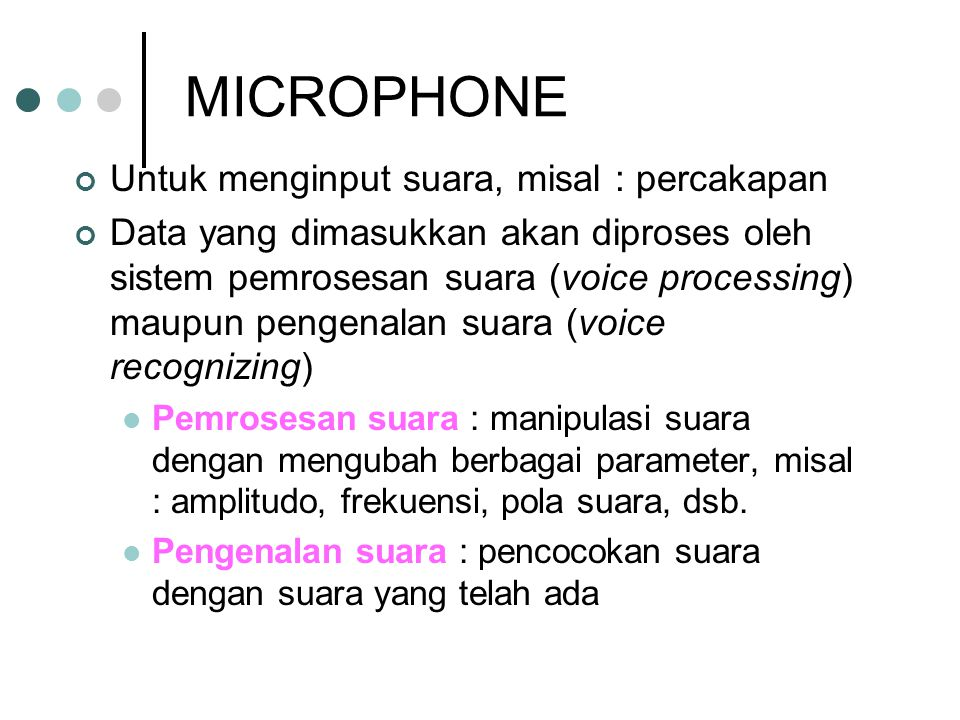 MICROPHONE Untuk menginput suara, misal : percakapan