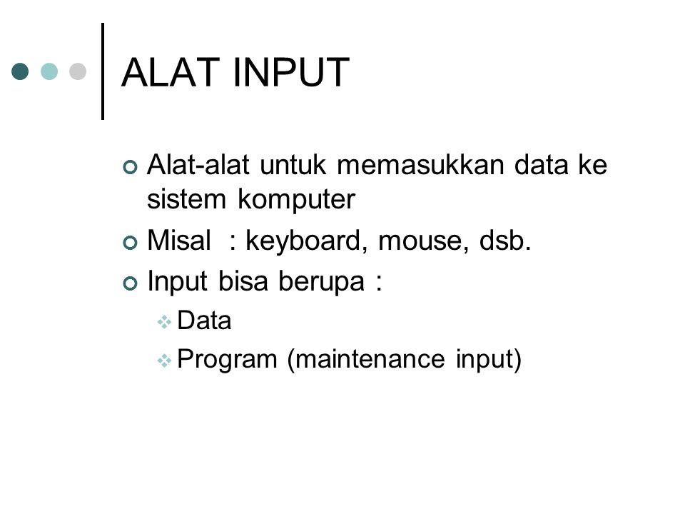 ALAT INPUT Alat-alat untuk memasukkan data ke sistem komputer