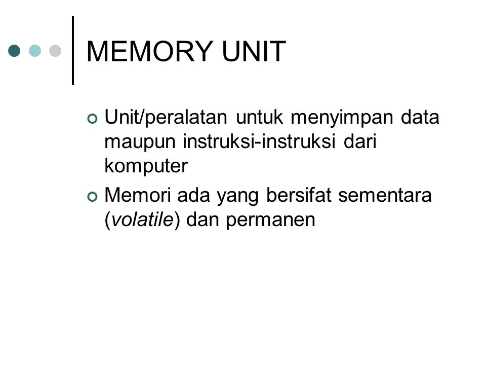MEMORY UNIT Unit/peralatan untuk menyimpan data maupun instruksi-instruksi dari komputer.