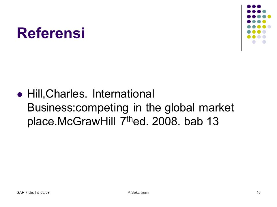 Referensi Hill,Charles. International Business:competing in the global market place.McGrawHill 7thed. 2008. bab 13.