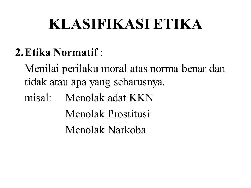 KLASIFIKASI ETIKA 2. Etika Normatif :