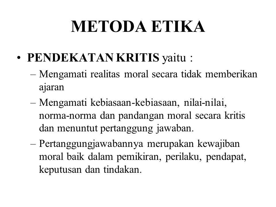 METODA ETIKA PENDEKATAN KRITIS yaitu :