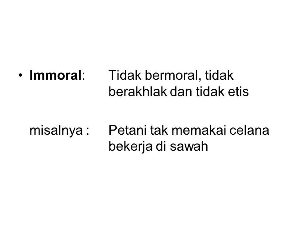 Immoral: Tidak bermoral, tidak berakhlak dan tidak etis