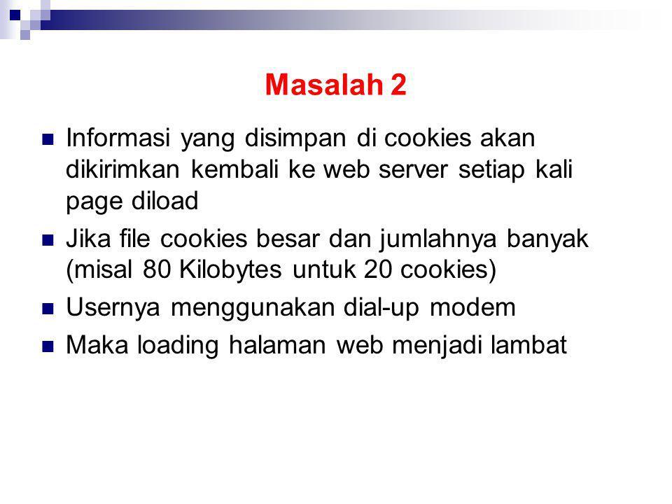 Masalah 2 Informasi yang disimpan di cookies akan dikirimkan kembali ke web server setiap kali page diload.