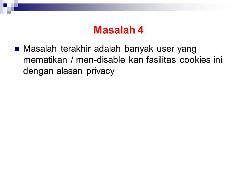 Masalah 4 Masalah terakhir adalah banyak user yang mematikan / men-disable kan fasilitas cookies ini dengan alasan privacy.