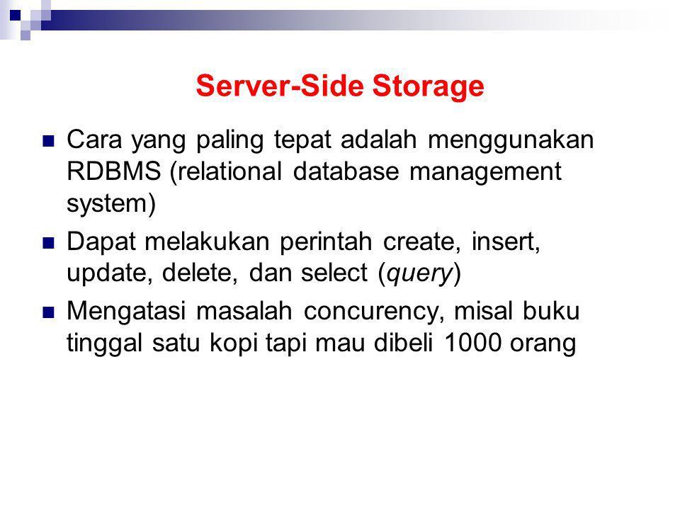 Server-Side Storage Cara yang paling tepat adalah menggunakan RDBMS (relational database management system)