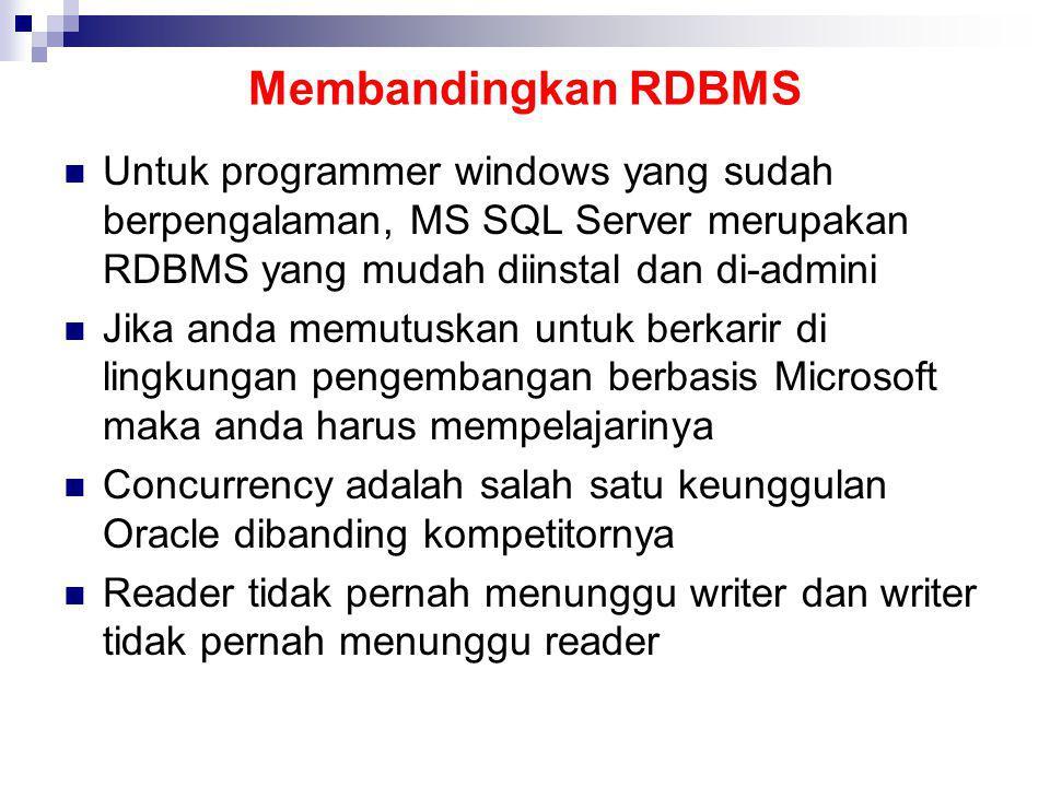 Membandingkan RDBMS Untuk programmer windows yang sudah berpengalaman, MS SQL Server merupakan RDBMS yang mudah diinstal dan di-admini.