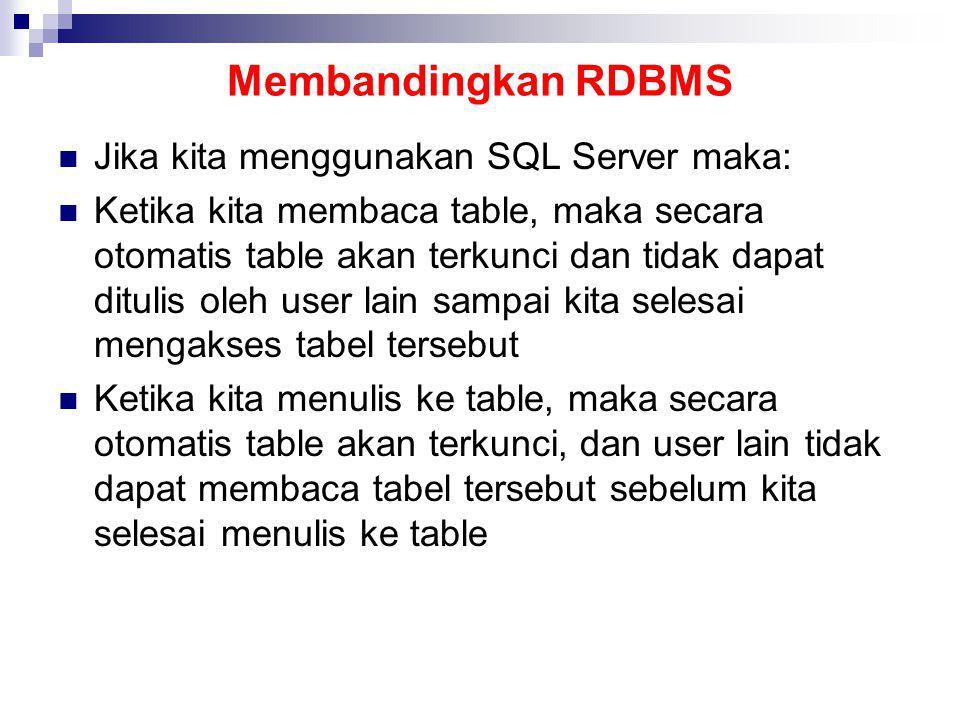 Membandingkan RDBMS Jika kita menggunakan SQL Server maka: