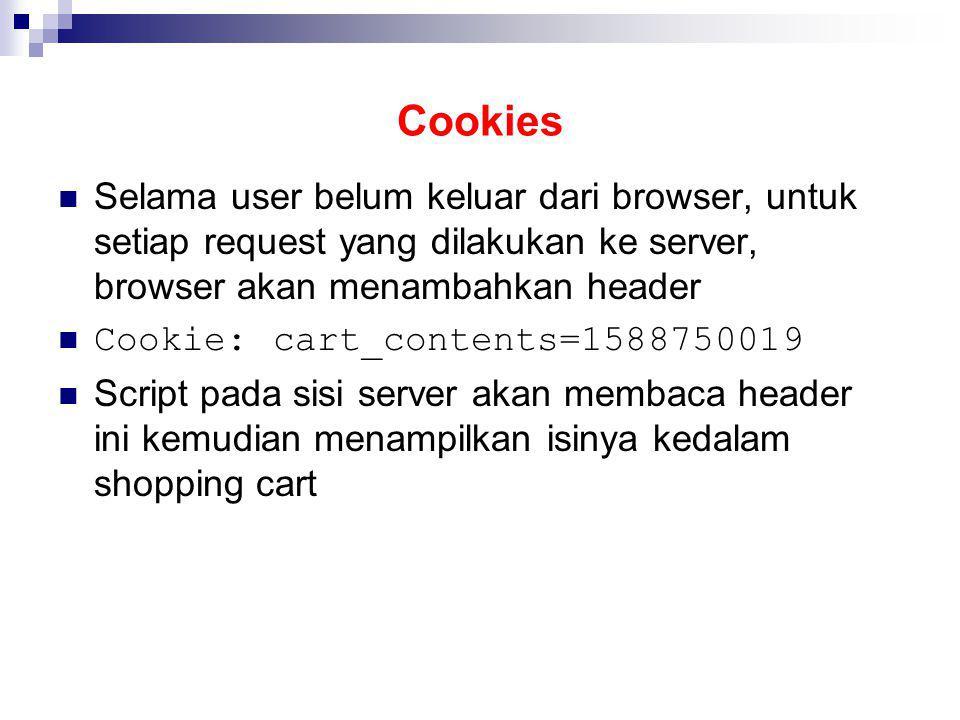 Cookies Selama user belum keluar dari browser, untuk setiap request yang dilakukan ke server, browser akan menambahkan header.