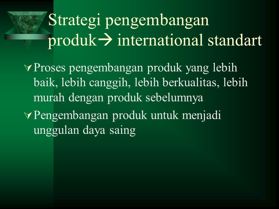 Strategi pengembangan produk international standart