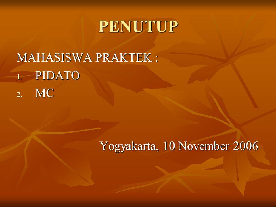 PENUTUP MAHASISWA PRAKTEK : PIDATO MC Yogyakarta, 10 November 2006
