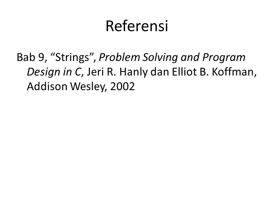 Referensi Bab 9, Strings , Problem Solving and Program Design in C, Jeri R.