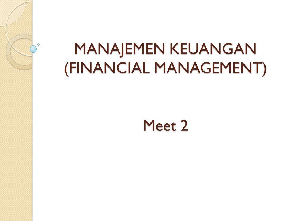 MANAJEMEN KEUANGAN (FINANCIAL MANAGEMENT) Meet 2
