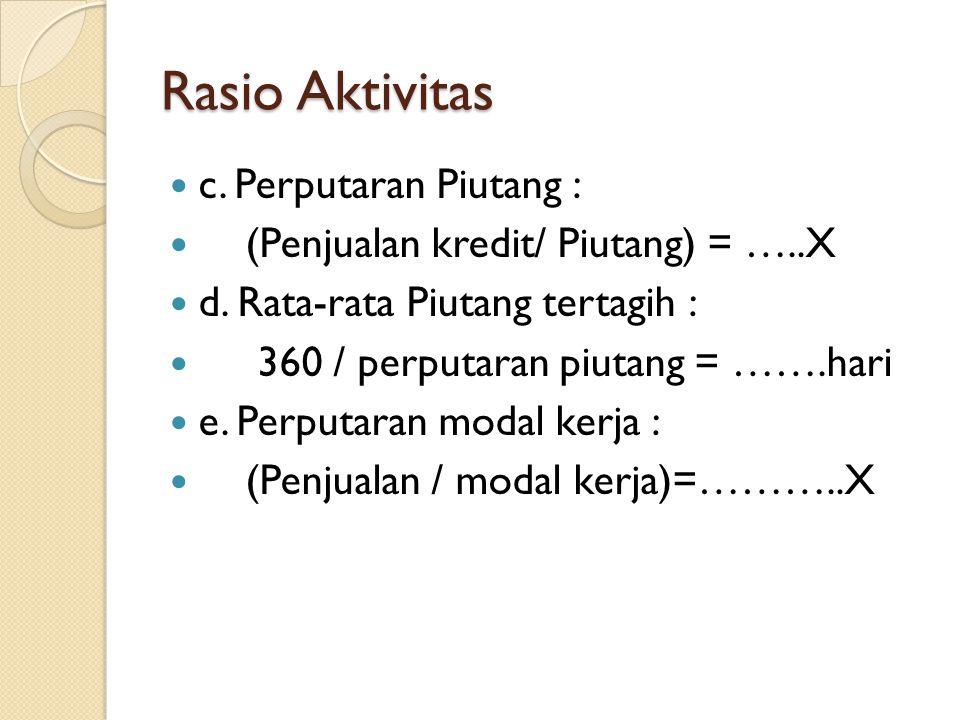 Rasio Aktivitas c. Perputaran Piutang :