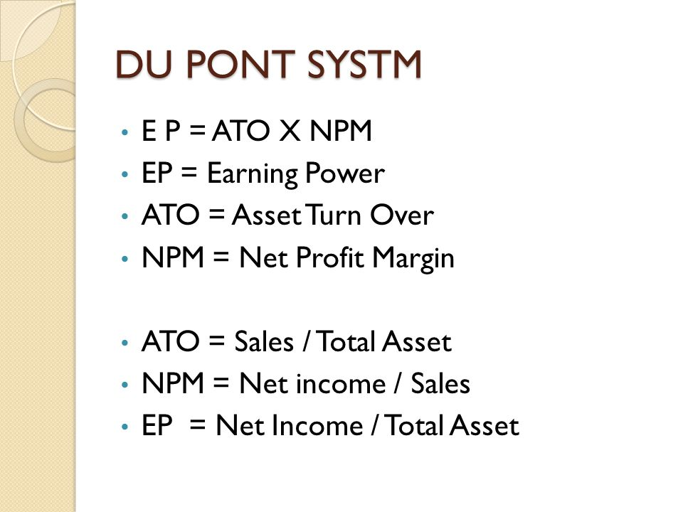 DU PONT SYSTM E P = ATO X NPM EP = Earning Power ATO = Asset Turn Over