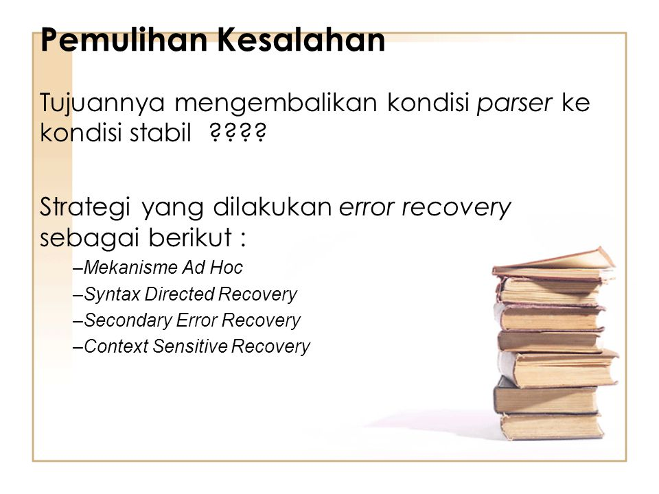 Pemulihan Kesalahan Tujuannya mengembalikan kondisi parser ke kondisi stabil Strategi yang dilakukan error recovery sebagai berikut :