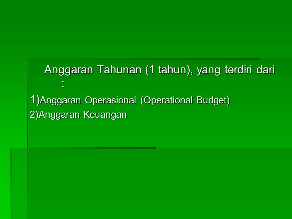 Anggaran Tahunan (1 tahun), yang terdiri dari :