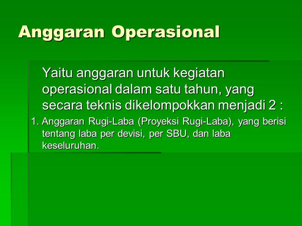 Anggaran Operasional Yaitu anggaran untuk kegiatan operasional dalam satu tahun, yang secara teknis dikelompokkan menjadi 2 :