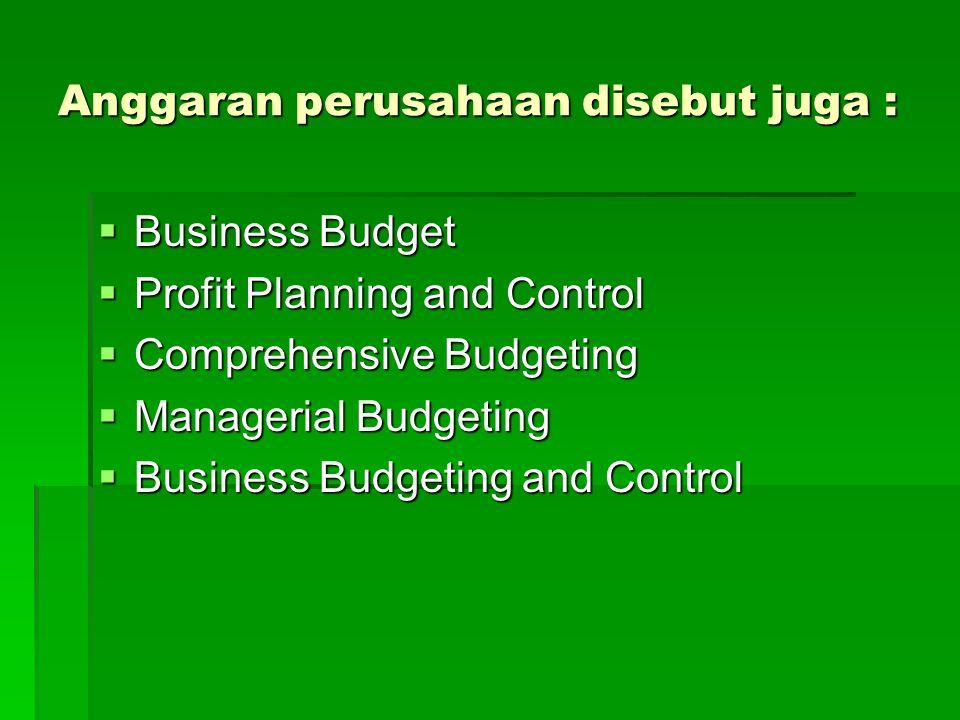 Anggaran perusahaan disebut juga :