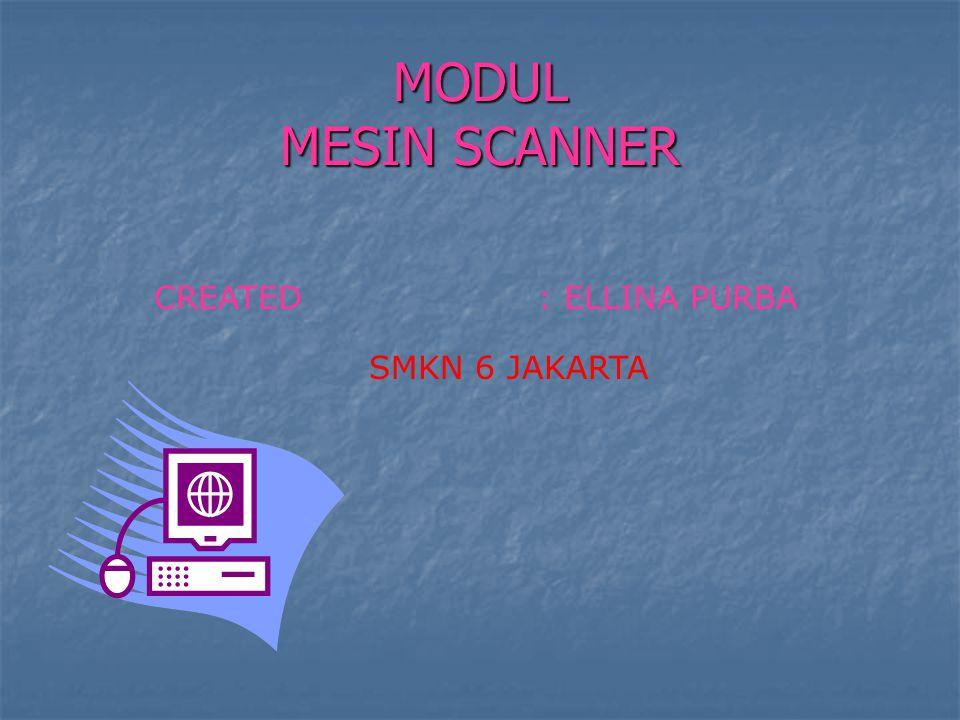 MODUL MESIN SCANNER CREATED : ELLINA PURBA SMKN 6 JAKARTA