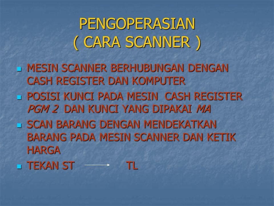 PENGOPERASIAN ( CARA SCANNER )
