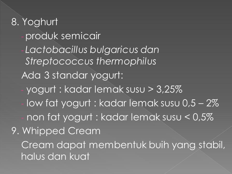 8. Yoghurt produk semicair. Lactobacillus bulgaricus dan Streptococcus thermophilus. Ada 3 standar yogurt:
