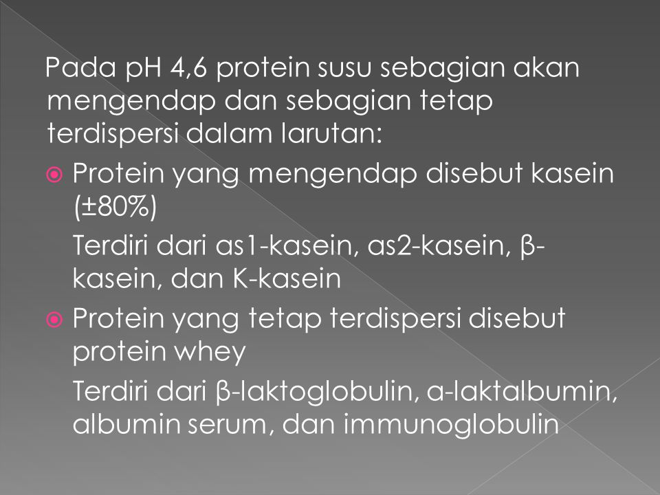 Pada pH 4,6 protein susu sebagian akan mengendap dan sebagian tetap terdispersi dalam larutan: