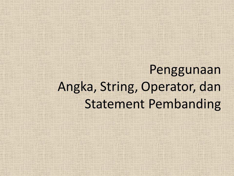 Penggunaan Angka, String, Operator, dan Statement Pembanding