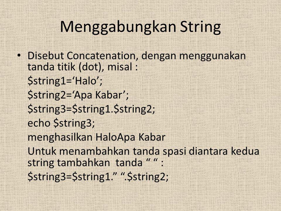 Menggabungkan String Disebut Concatenation, dengan menggunakan tanda titik (dot), misal : $string1='Halo';