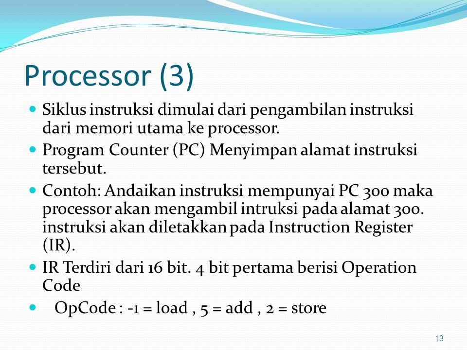 Processor (3) Siklus instruksi dimulai dari pengambilan instruksi dari memori utama ke processor.
