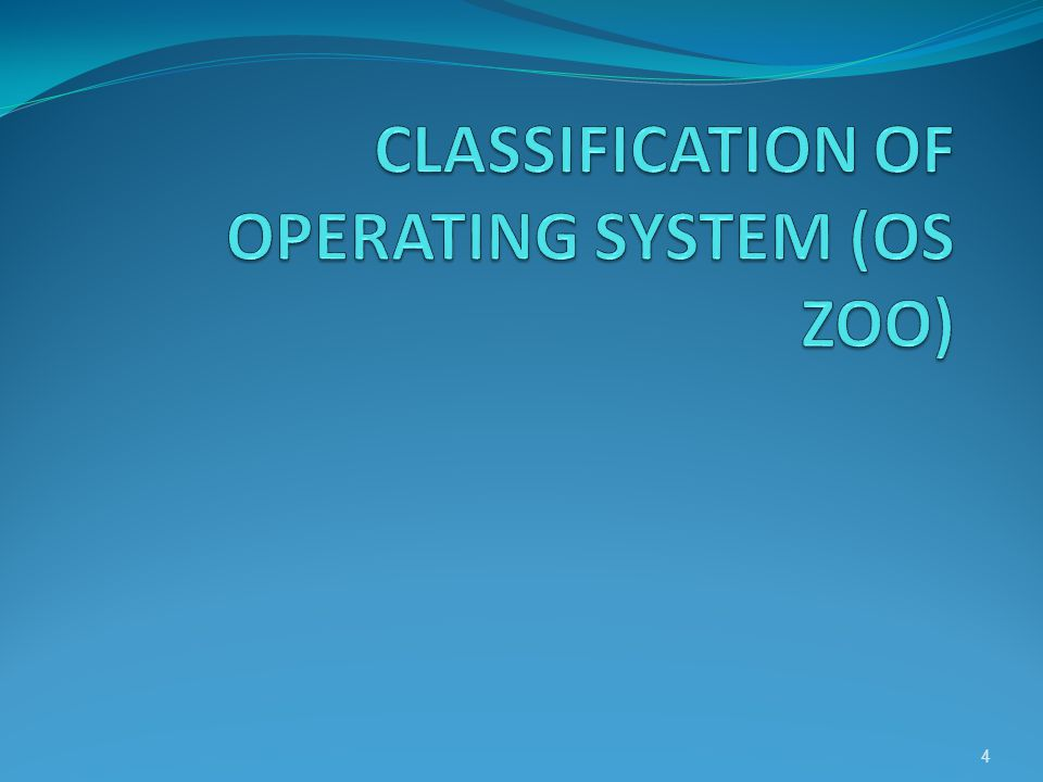 CLASSIFICATION OF OPERATING SYSTEM (OS ZOO)