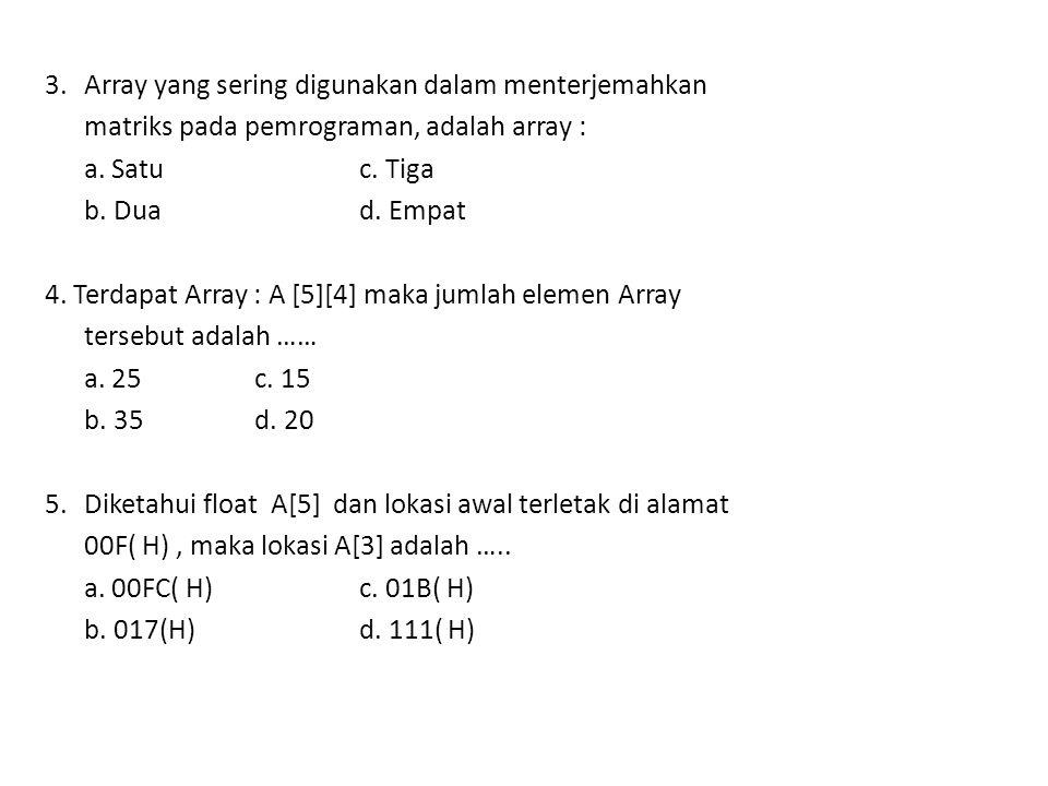 3. Array yang sering digunakan dalam menterjemahkan matriks pada pemrograman, adalah array : a.