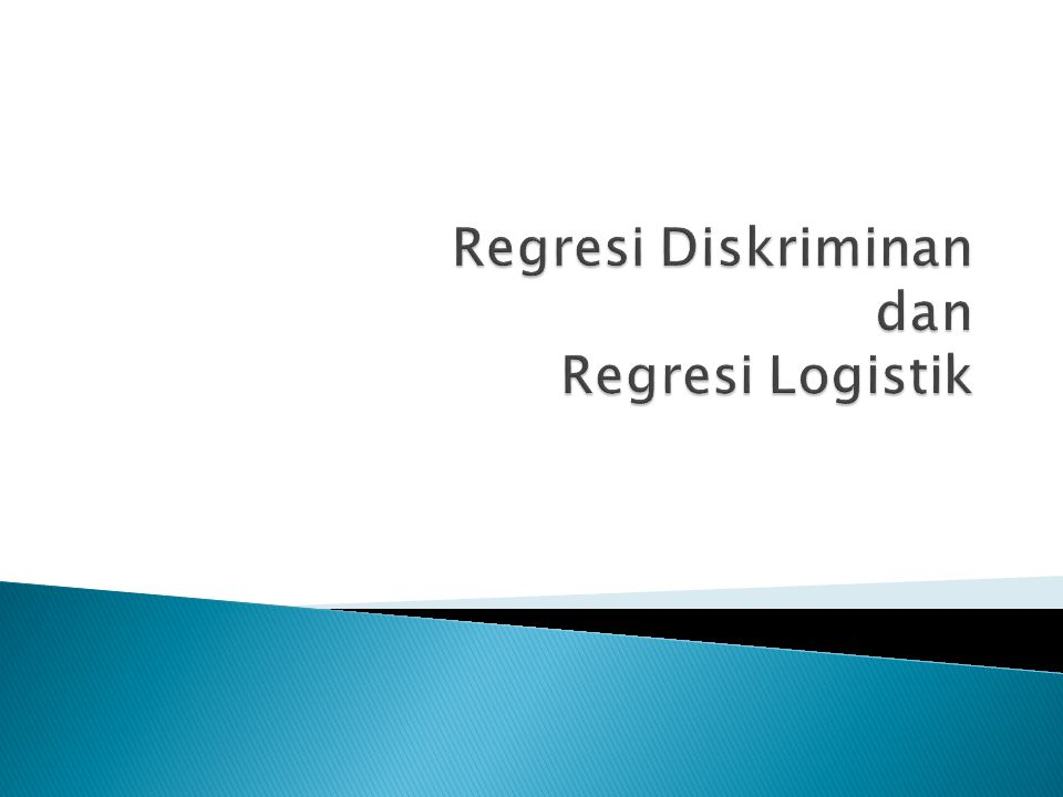 Regresi Diskriminan dan Regresi Logistik