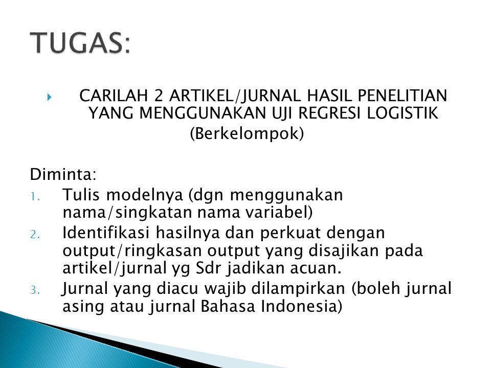 TUGAS: CARILAH 2 ARTIKEL/JURNAL HASIL PENELITIAN YANG MENGGUNAKAN UJI REGRESI LOGISTIK. (Berkelompok)